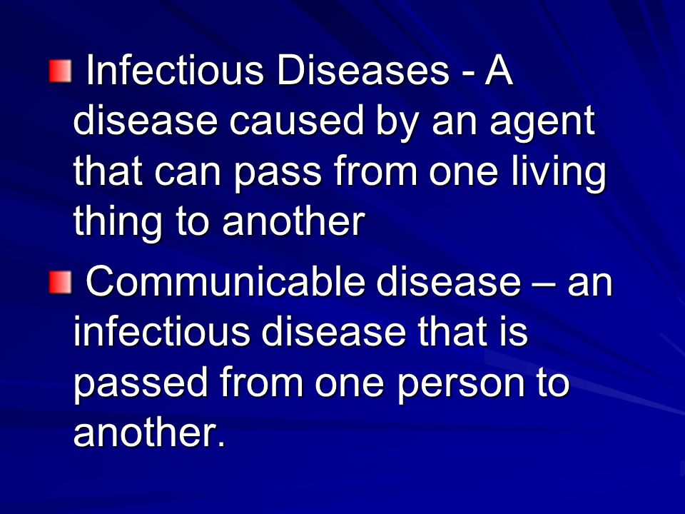 Infectious Diseases - A disease caused by an agent that can pass from one living thing to another