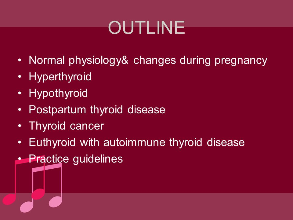 OUTLINE Normal physiology& changes during pregnancy Hyperthyroid