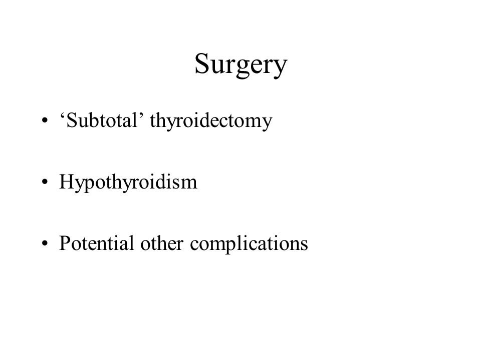 Surgery 'Subtotal' thyroidectomy Hypothyroidism