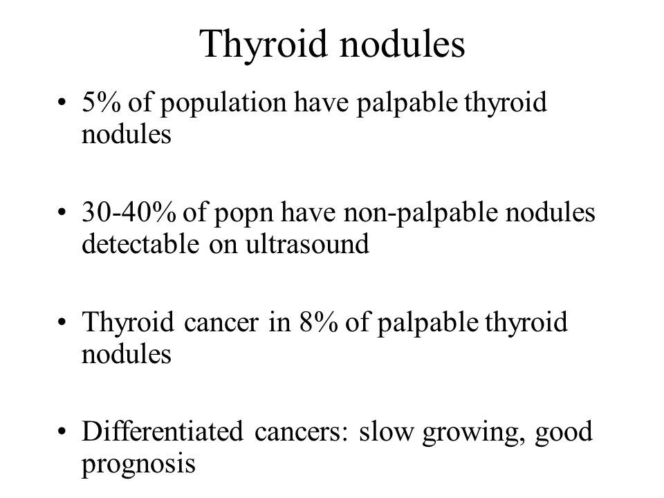 Thyroid nodules 5% of population have palpable thyroid nodules