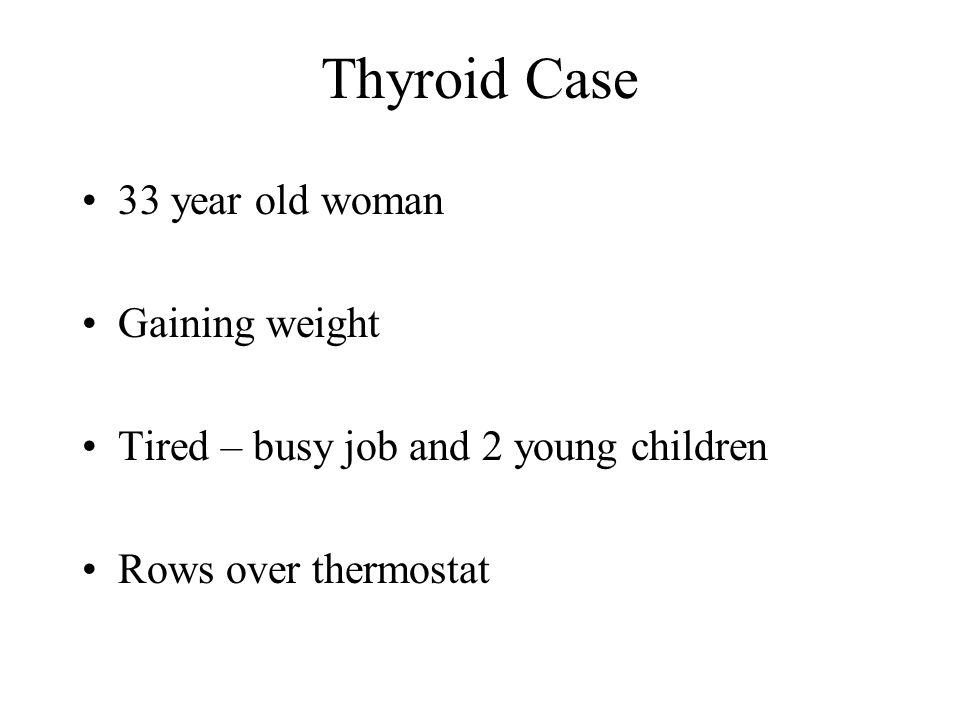 Thyroid Case 33 year old woman Gaining weight