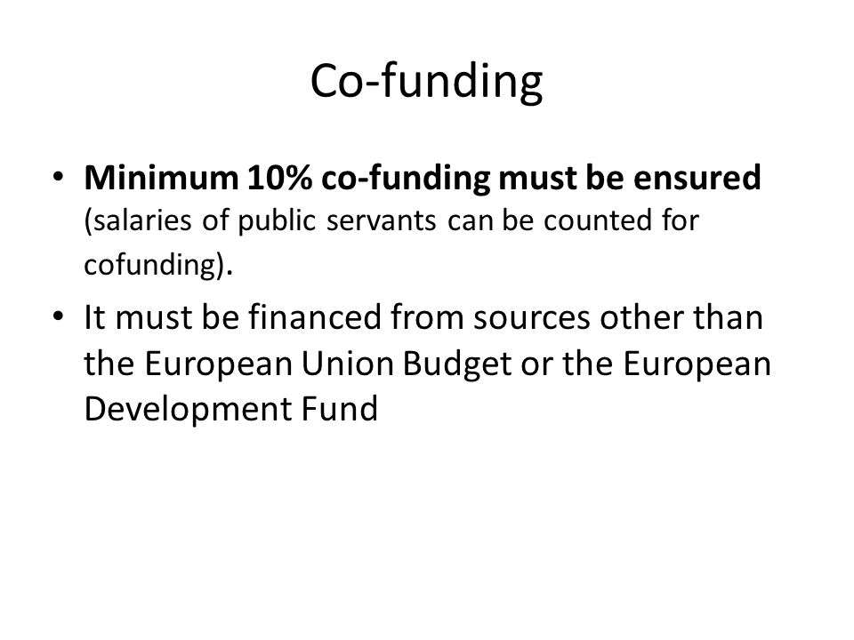 Co-funding Minimum 10% co-funding must be ensured (salaries of public servants can be counted for cofunding).