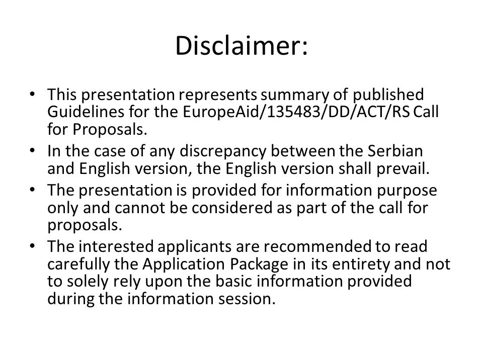 Disclaimer: This presentation represents summary of published Guidelines for the EuropeAid/135483/DD/ACT/RS Call for Proposals.