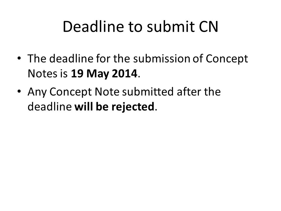 Deadline to submit CN The deadline for the submission of Concept Notes is 19 May 2014.