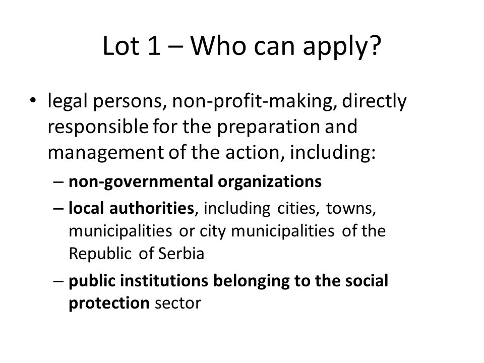 Lot 1 – Who can apply legal persons, non-profit-making, directly responsible for the preparation and management of the action, including:
