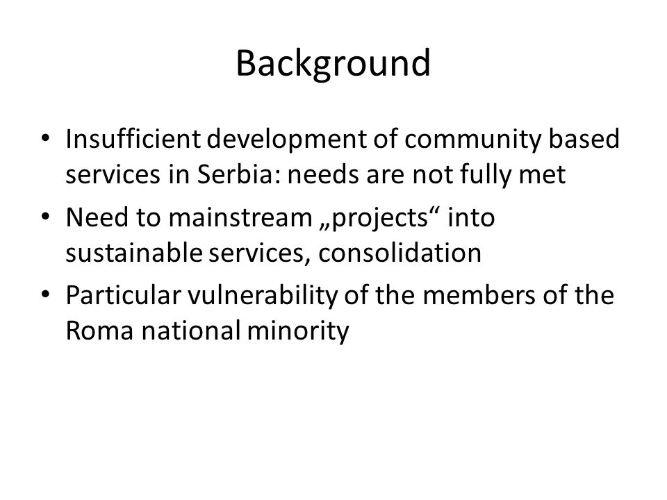Background Insufficient development of community based services in Serbia: needs are not fully met.