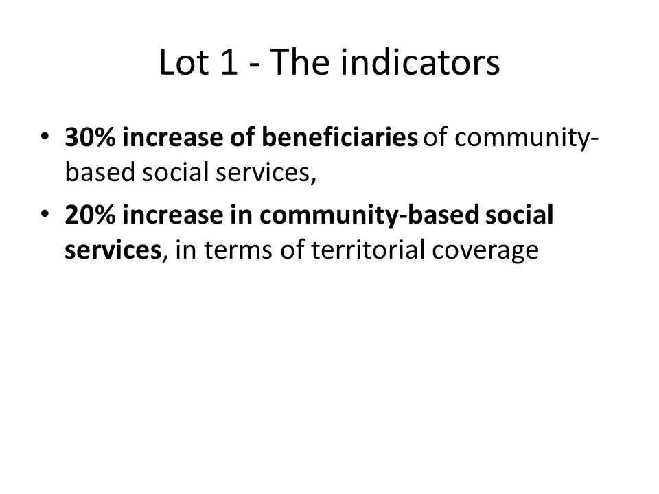 Lot 1 - The indicators 30% increase of beneficiaries of community-based social services,