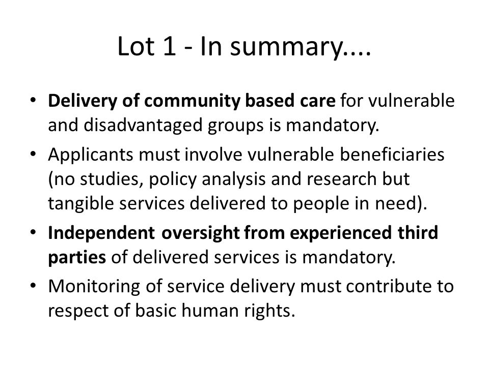 Lot 1 - In summary.... Delivery of community based care for vulnerable and disadvantaged groups is mandatory.