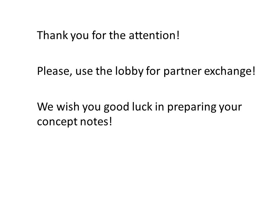 Thank you for the attention. Please, use the lobby for partner exchange.