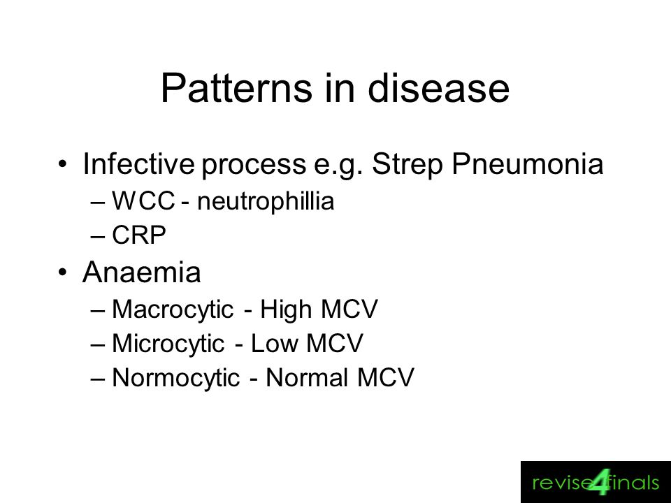 Patterns in disease Infective process e.g. Strep Pneumonia Anaemia