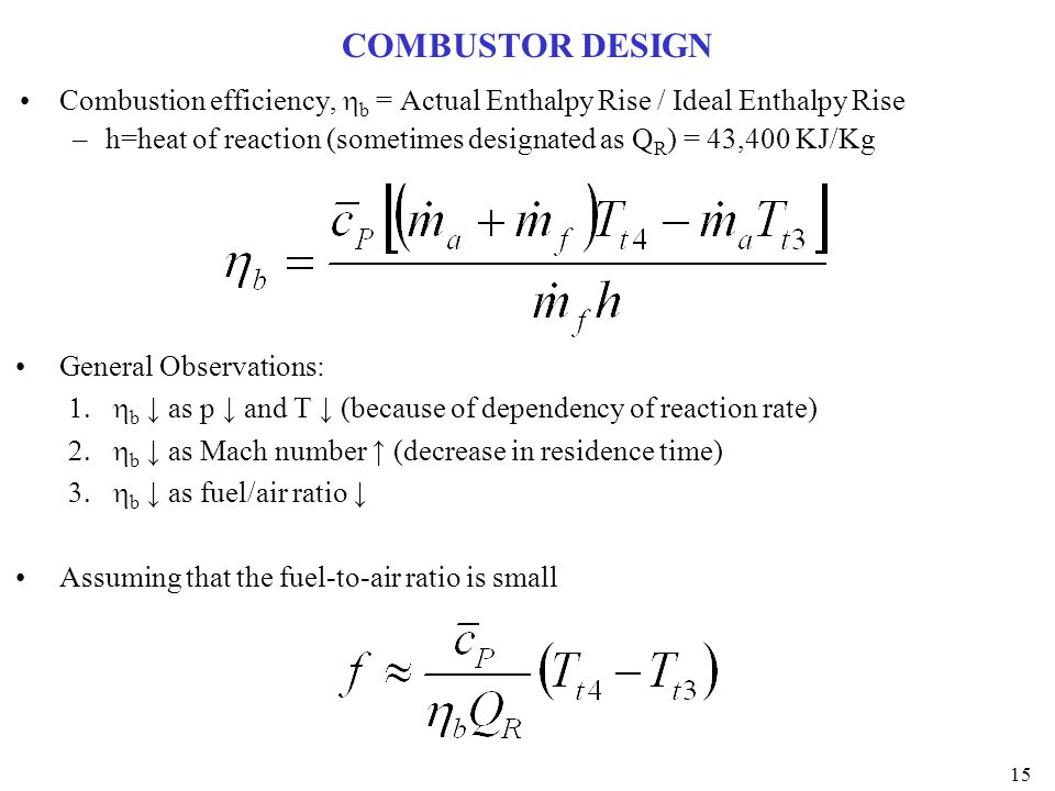 COMBUSTOR DESIGN Combustion efficiency, hb = Actual Enthalpy Rise / Ideal Enthalpy Rise.