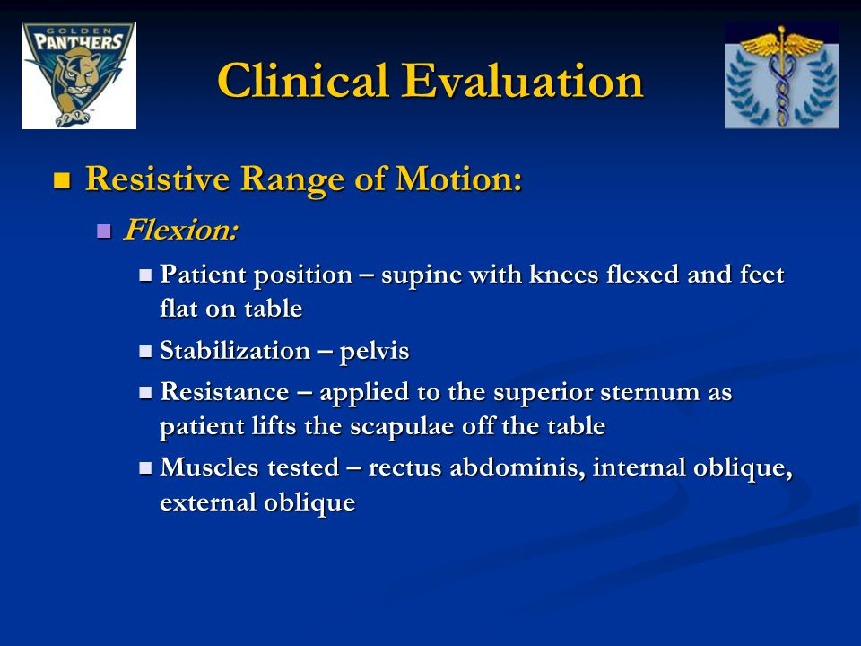 Clinical Evaluation Resistive Range of Motion: Flexion: