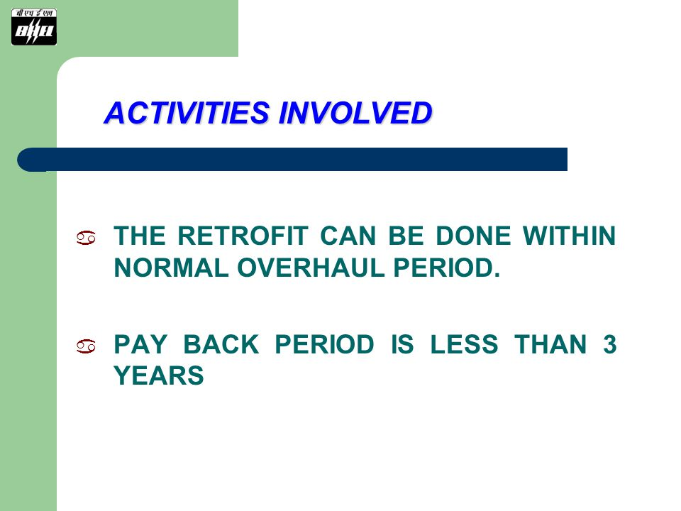 ACTIVITIES INVOLVED THE RETROFIT CAN BE DONE WITHIN NORMAL OVERHAUL PERIOD.