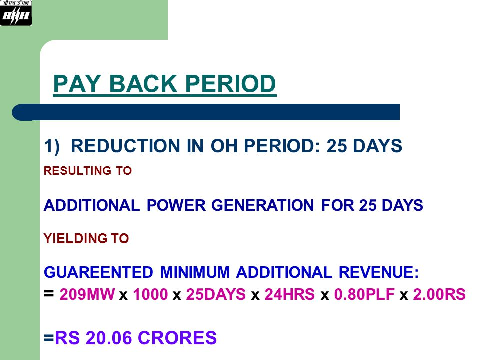 PAY BACK PERIOD 1) REDUCTION IN OH PERIOD: 25 DAYS