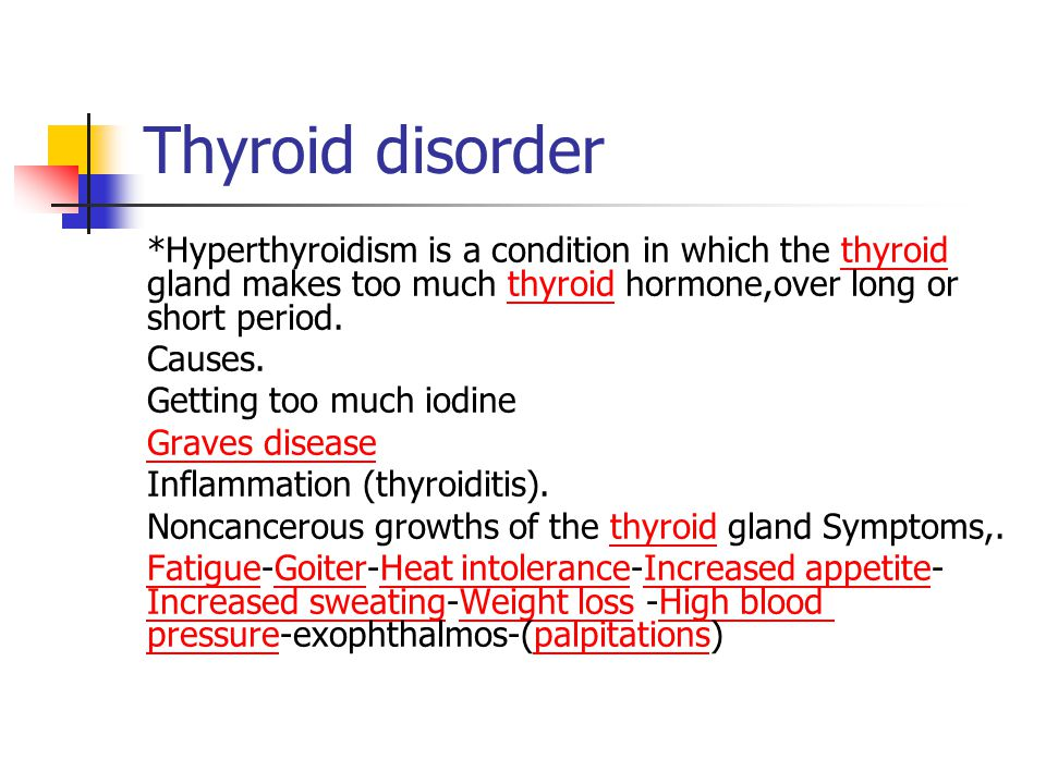 Thyroid disorder *Hyperthyroidism is a condition in which the thyroid gland makes too much thyroid hormone,over long or short period.