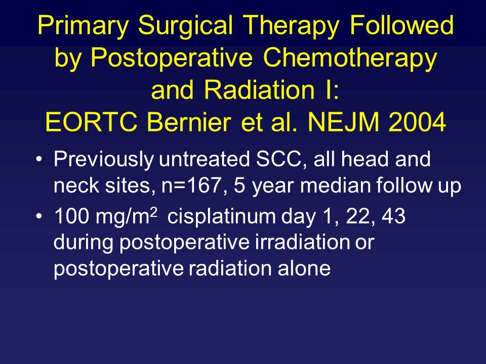 Primary Surgical Therapy Followed by Postoperative Chemotherapy and Radiation I: EORTC Bernier et al. NEJM 2004