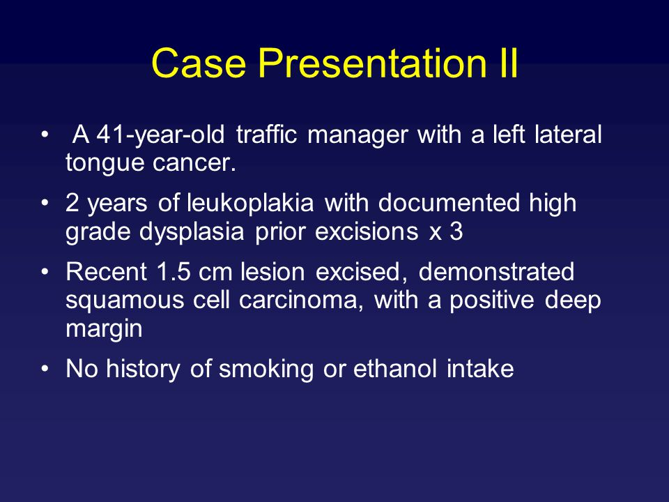 Case Presentation II A 41-year-old traffic manager with a left lateral tongue cancer.