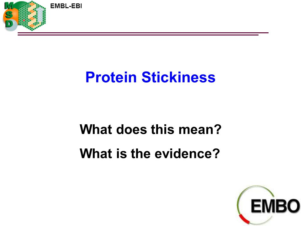 Protein Stickiness What does this mean What is the evidence
