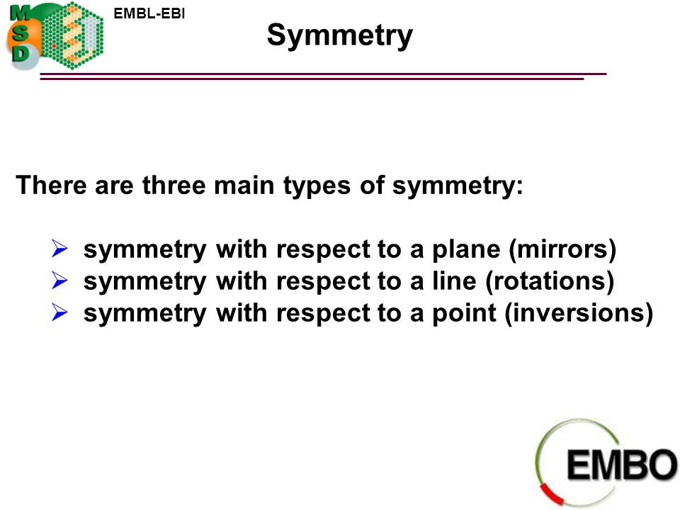 Symmetry There are three main types of symmetry: