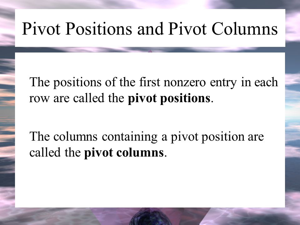 Pivot Positions and Pivot Columns