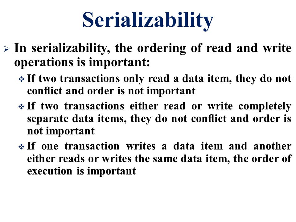 Serializability In serializability, the ordering of read and write operations is important: