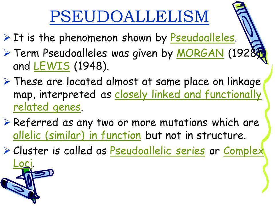 PSEUDOALLELISM It is the phenomenon shown by Pseudoalleles.