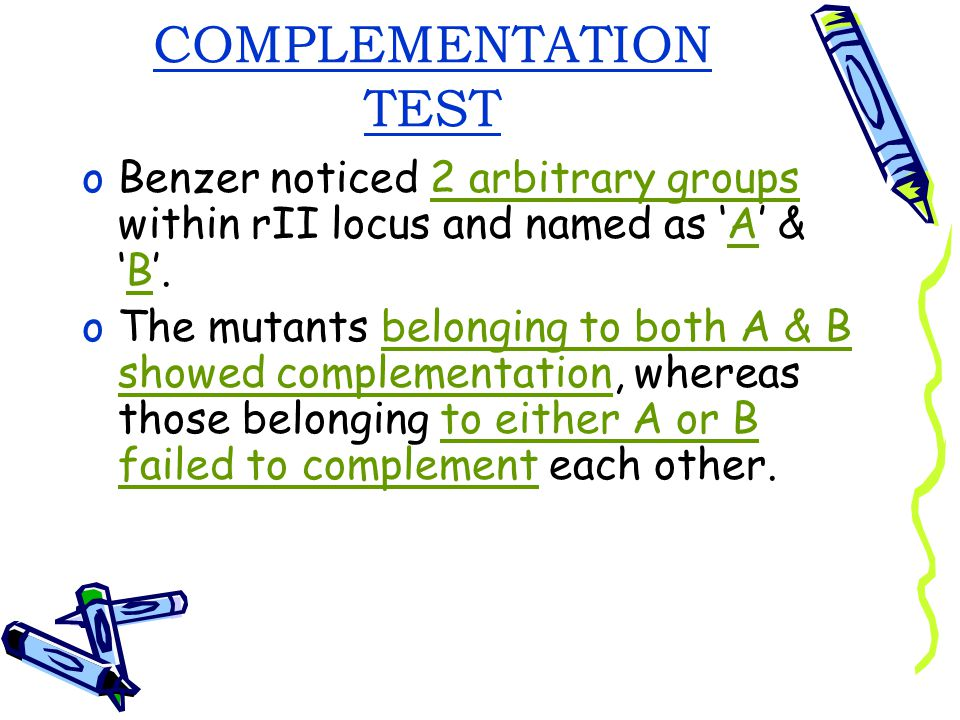 COMPLEMENTATION TEST Benzer noticed 2 arbitrary groups within rII locus and named as 'A' & 'B'.