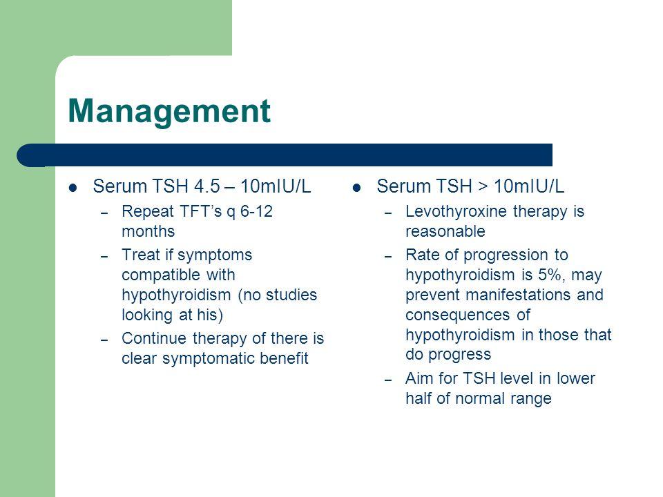 Management Serum TSH 4.5 – 10mIU/L Serum TSH > 10mIU/L