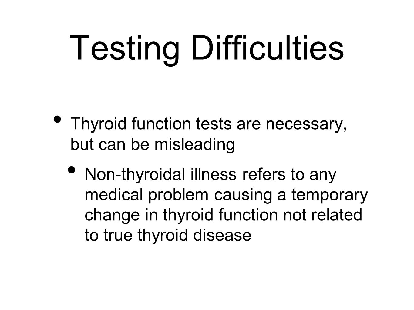 Testing Difficulties Thyroid function tests are necessary, but can be misleading.