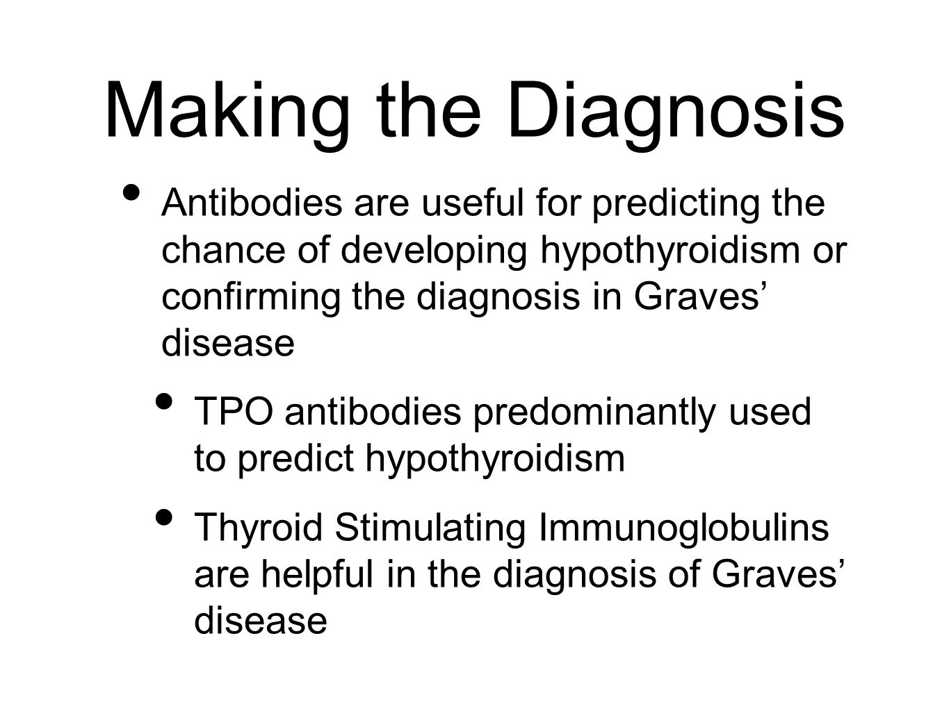 Making the Diagnosis Antibodies are useful for predicting the chance of developing hypothyroidism or confirming the diagnosis in Graves' disease.