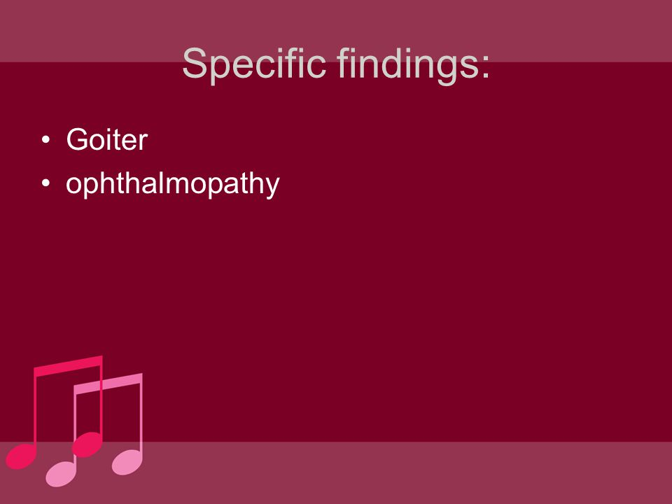Specific findings: Goiter ophthalmopathy