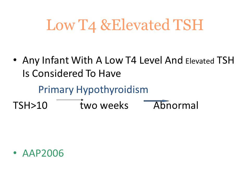 Low T4 &Elevated TSH Any Infant With A Low T4 Level And Elevated TSH Is Considered To Have. Primary Hypothyroidism.