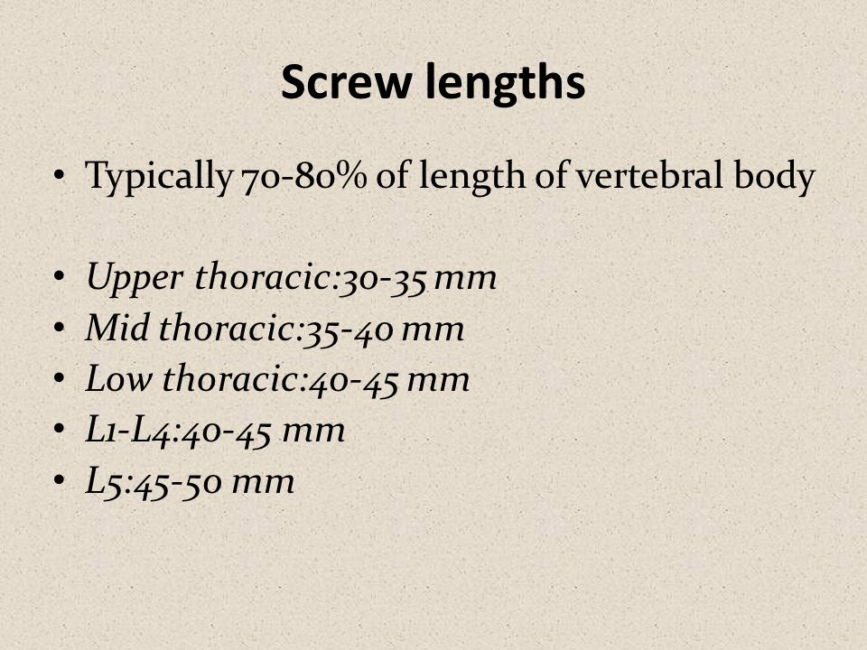 Screw lengths Typically 70-80% of length of vertebral body