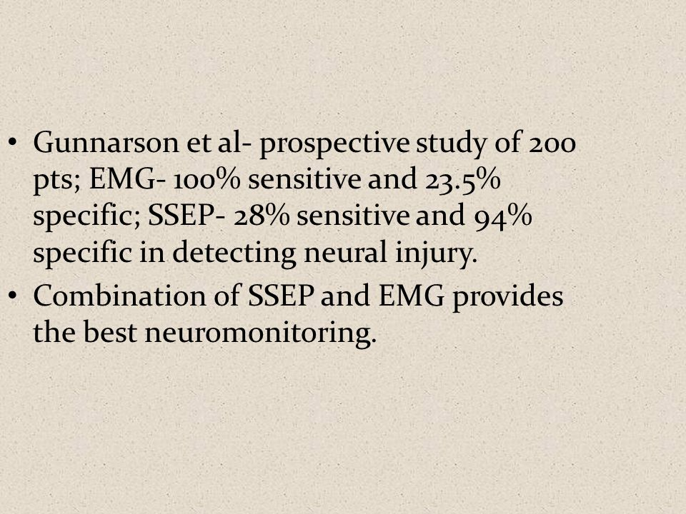Gunnarson et al- prospective study of 200 pts; EMG- 100% sensitive and 23.5% specific; SSEP- 28% sensitive and 94% specific in detecting neural injury.