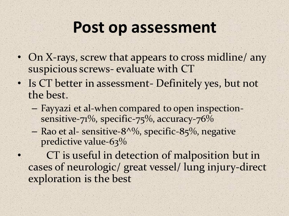 Post op assessment On X-rays, screw that appears to cross midline/ any suspicious screws- evaluate with CT.
