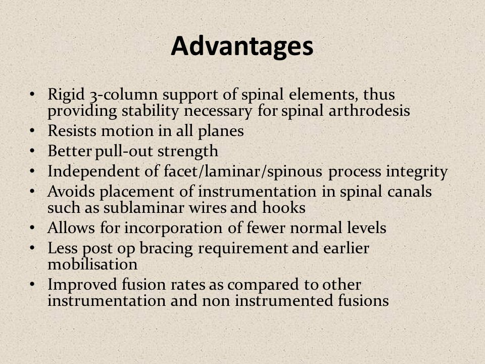 Advantages Rigid 3-column support of spinal elements, thus providing stability necessary for spinal arthrodesis.