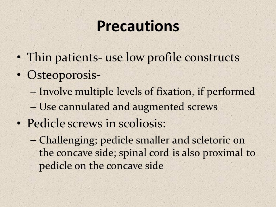 Precautions Thin patients- use low profile constructs Osteoporosis-