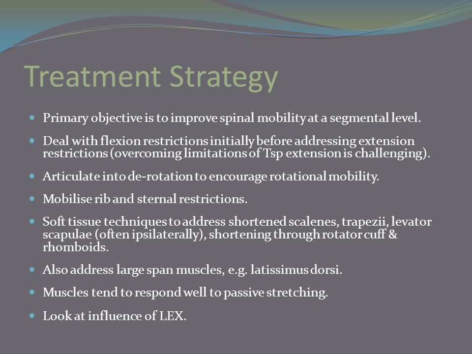 Treatment Strategy Primary objective is to improve spinal mobility at a segmental level.