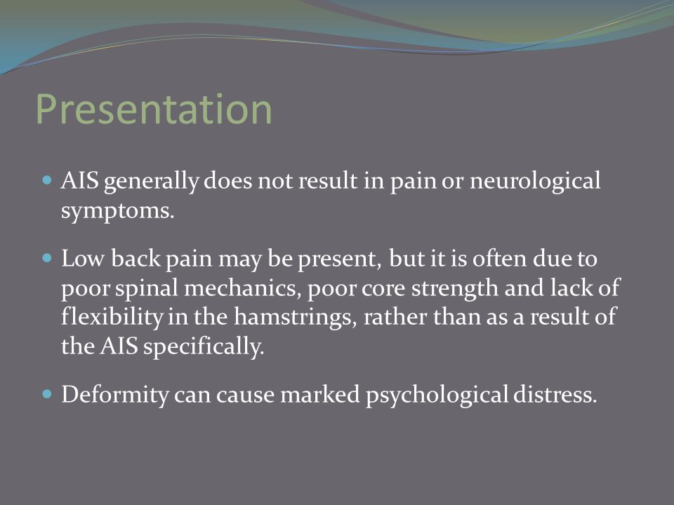 Presentation AIS generally does not result in pain or neurological symptoms.