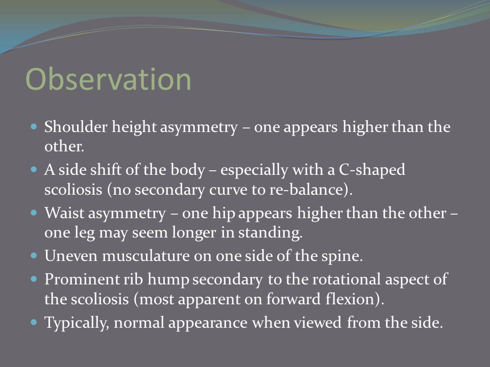 Observation Shoulder height asymmetry – one appears higher than the other.