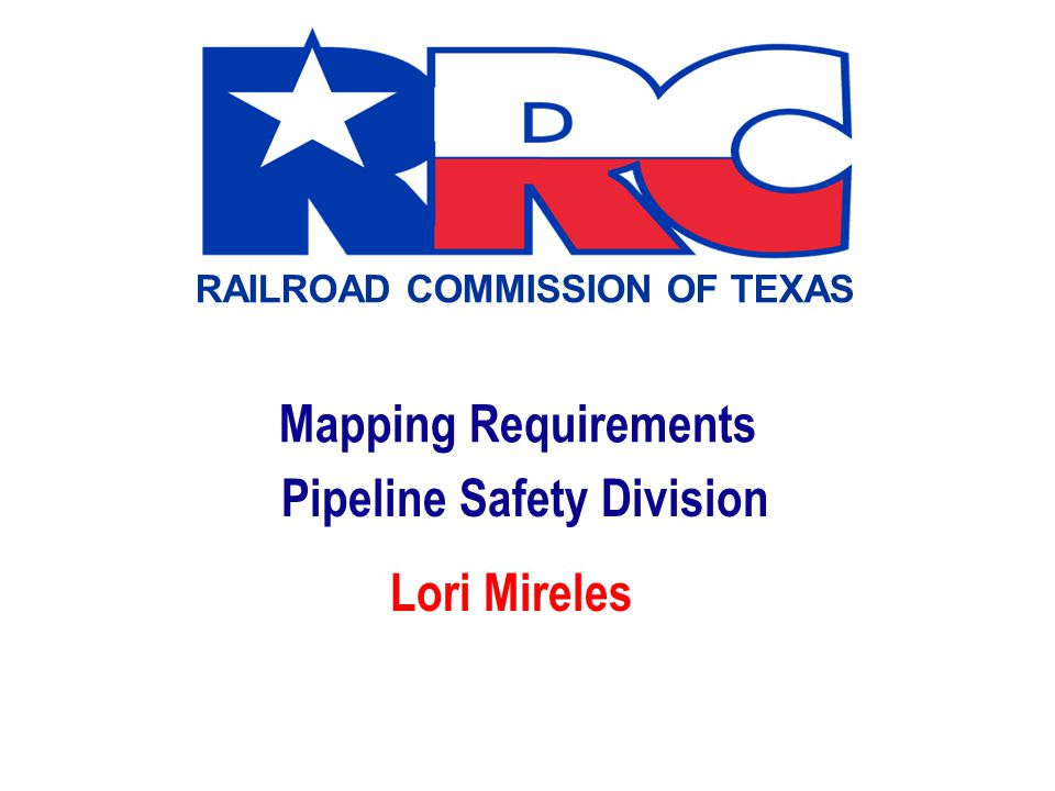 Mapping Requirements Pipeline Safety Division Lori Mireles