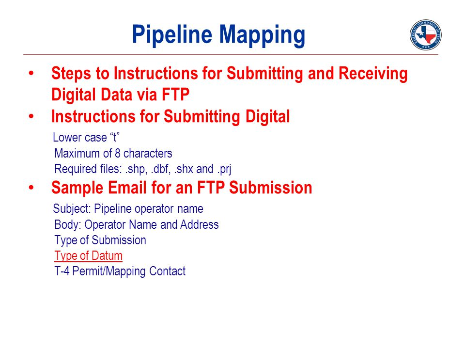 Pipeline Mapping Steps to Instructions for Submitting and Receiving Digital Data via FTP. Instructions for Submitting Digital.