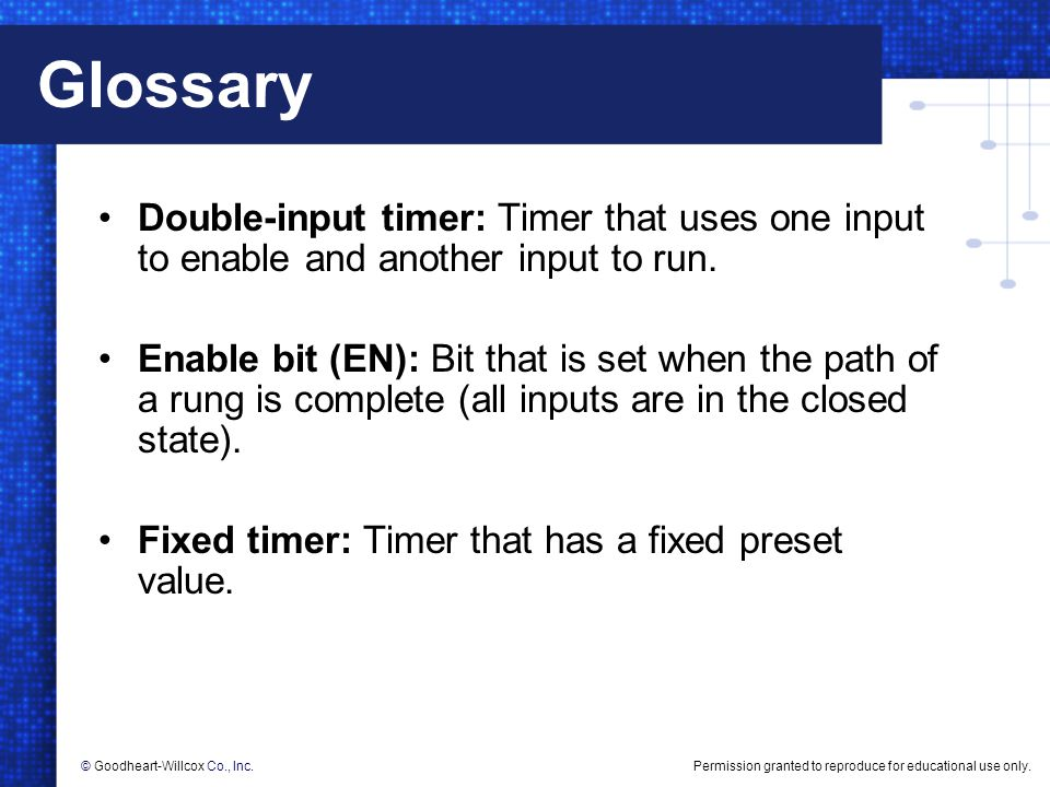 Glossary Double-input timer: Timer that uses one input to enable and another input to run.