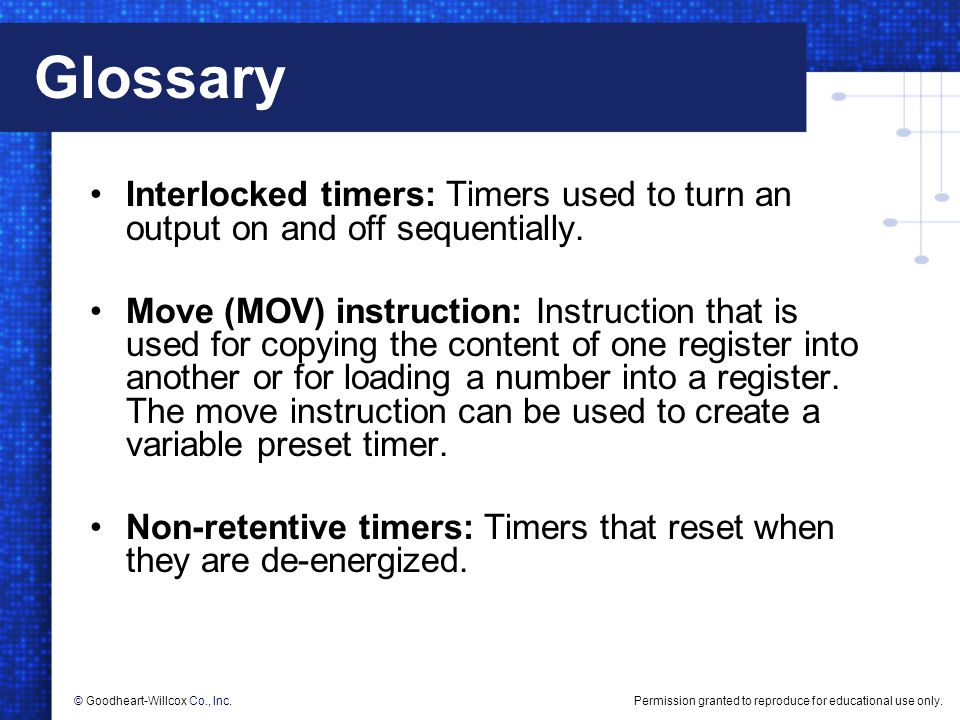 Glossary Interlocked timers: Timers used to turn an output on and off sequentially.