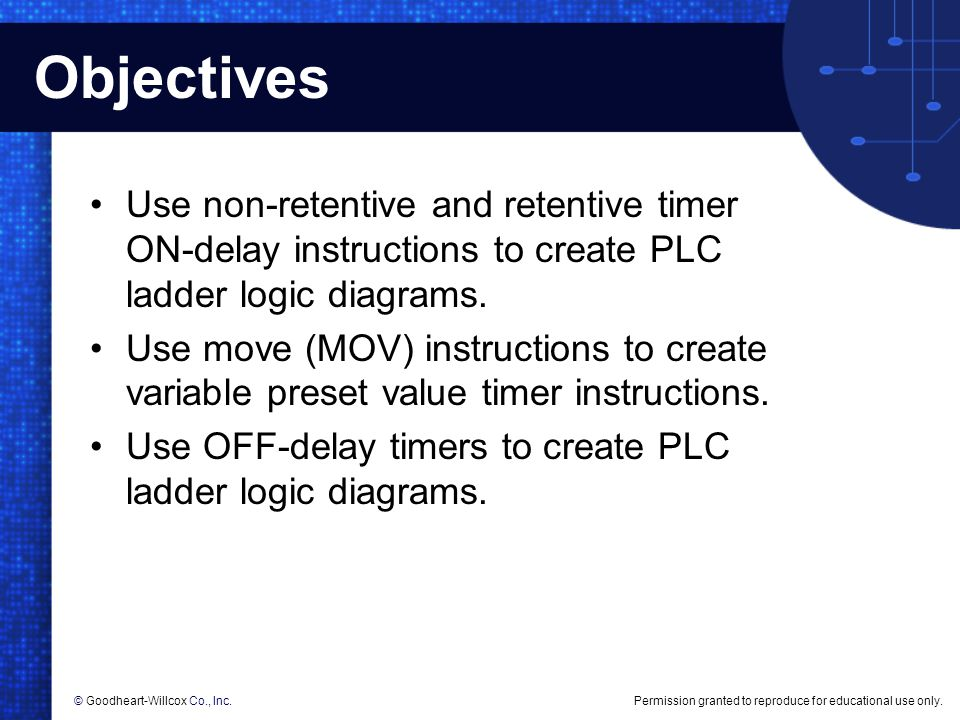 Objectives Use non-retentive and retentive timer ON-delay instructions to create PLC ladder logic diagrams.