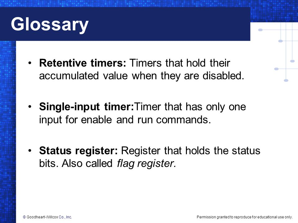 Glossary Retentive timers: Timers that hold their accumulated value when they are disabled.