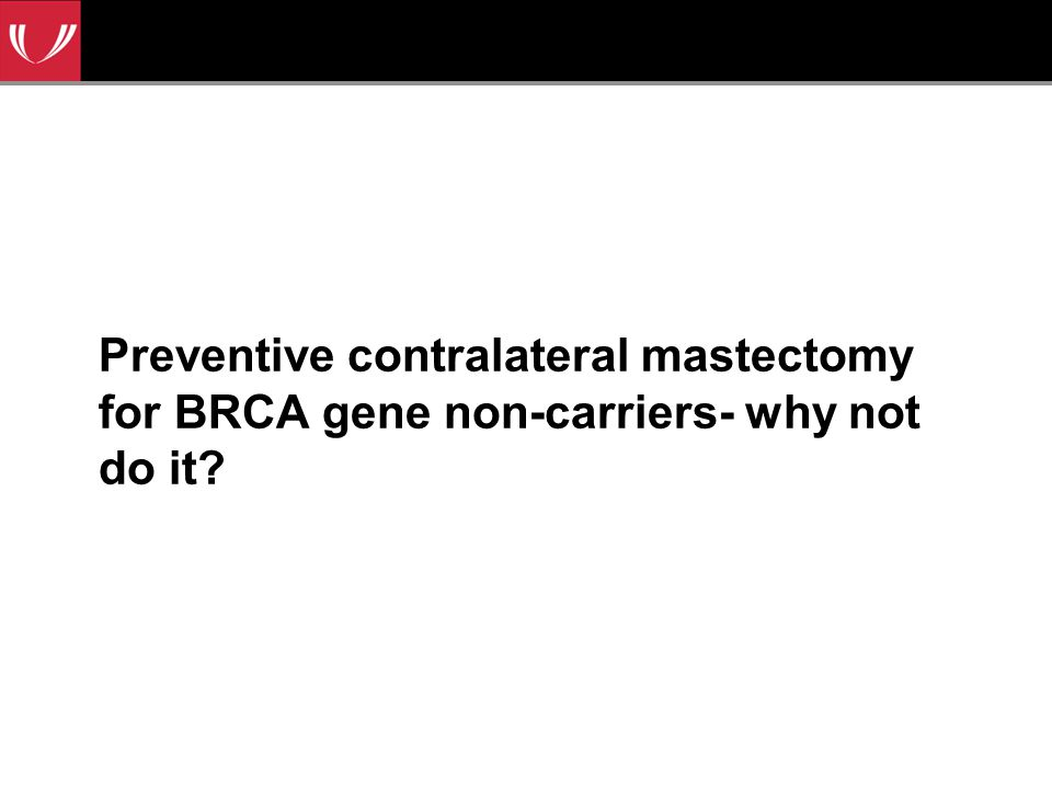 Preventive contralateral mastectomy for BRCA gene non-carriers- why not do it