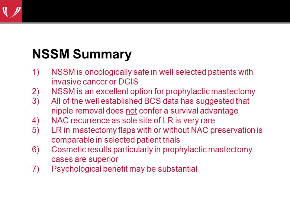 NSSM Summary NSSM is oncologically safe in well selected patients with invasive cancer or DCIS.