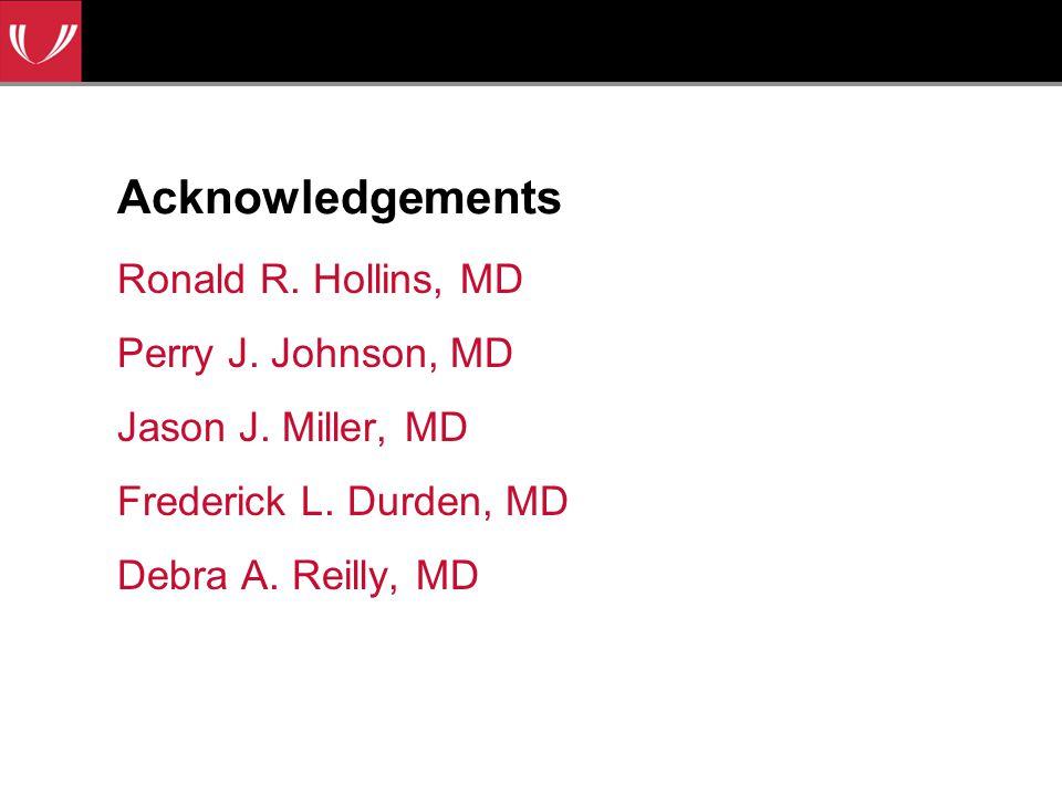 Acknowledgements Ronald R. Hollins, MD Perry J. Johnson, MD Jason J.