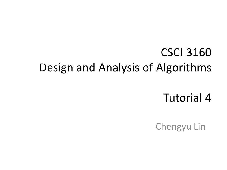 CSCI 3160 Design and Analysis of Algorithms Tutorial 4